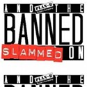 And the Banned SLAMMED On