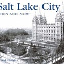 Books | Edifice Complex: <em>Salt Lake City: Then and Now</em> profiles a city through what we&rsquo;ve built, and torn down