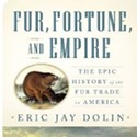 Eric Jay Dolin: Fur, Fortune & Empire