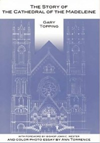 Gary Topping: The Story of the Cathedral of the Madeleine