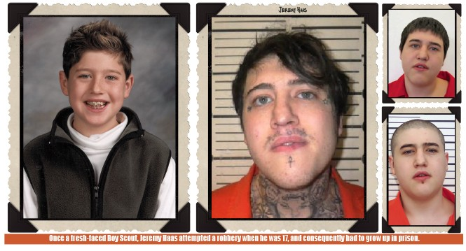 Once a fresh-faced Boy Scout, Jeremy Haas attempted a robbery when he was 17, and consequently had to grow up in prison.