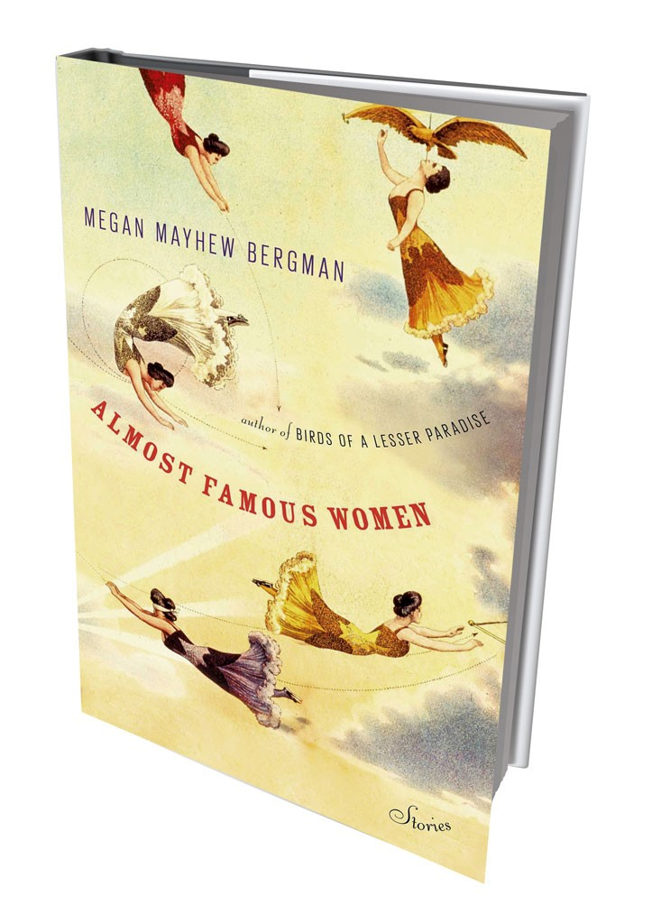Almost Famous Women by Megan Mayhew Bergman, Scribner, 256 pages. $25.
