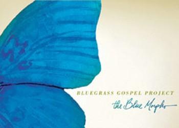 Bluegrass Gospel Project, The Blue Morpho