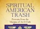 Book Review: Spiritual American Trash: Portraits From the Margins of Art and Faith by Greg Bottoms