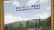 Bread and Bones, Could Have Been a Dream