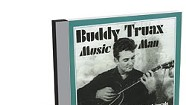 Buddy Truax, Music Man