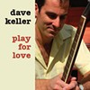 Dave Keller, Play For Love