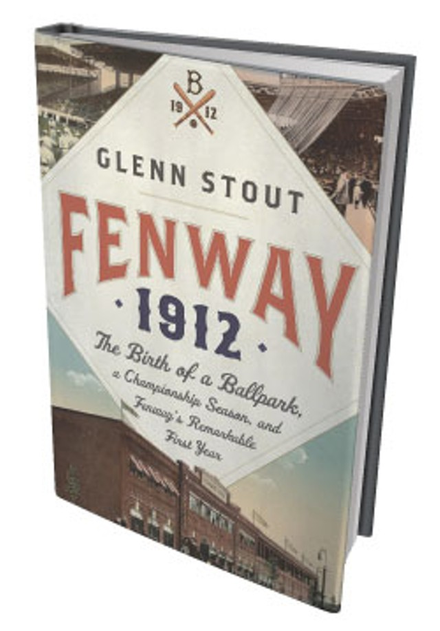 Fenway 1912: The Birth of a Ballpark, a Championship Season and Fenway's Remarkable First Year by Glenn Stout, Houghton Mifflin Harcourt, 416 pages. $26. www.hmhbooks.com