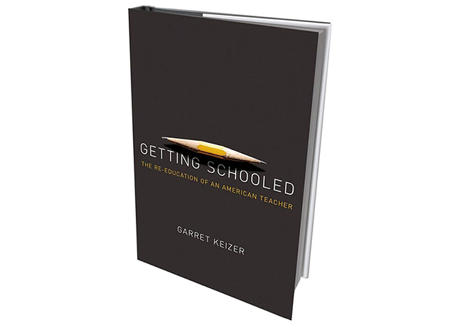 Getting Schooled: The Re-education of an American Teacher by Garret Keizer, Metropolitan Books, 302 pages. $27. Keizer discusses the book on Thursday, September 11, 7 p.m., at Phoenix Books Burlington. phoenixbooks.biz