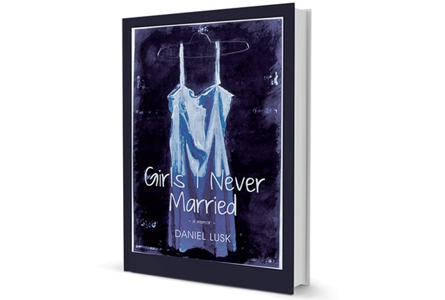 Girls I Never Married: A Memoir by Daniel Lusk, Wind Ridge Books of Vermont, 160 pages. $15.95.