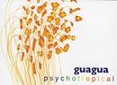 Guagua, Psychotropical