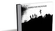 Guides for the Future, Guides for the Future