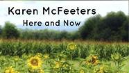 Karen McFeeters, Here and Now