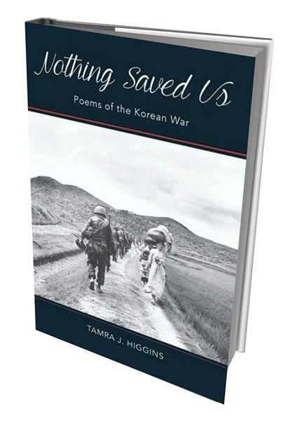 Nothing Saved Us: Poems of the Korean War by Tamra J. Higgins, Sundog Poetry Center, 94 pages. $15.95.