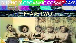 Our Holy Orgasmic Cosmic Rays, Phase Two