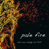 Pale Fire, Life Can Change So Fast