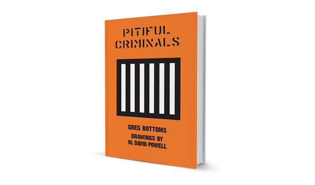 Pitiful Criminals by Greg Bottoms, drawings by W. David Powell, Counterpoint Press, 203 pages. $16.95