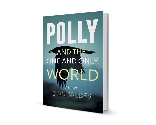 Polly and the One and Only World by Don Bredes, Green Writers Press, 336 pages. $14.95. Bredes reads on Saturday, November 15, 4 p.m., at Northshire Bookstore in Manchester Center.