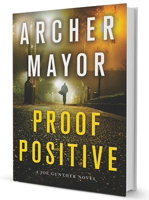 Proof Positive by Archer Mayor, Minotaur Books, 304 pages. $25.99.
