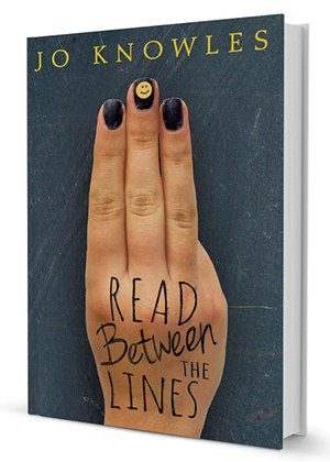 Read Between the Lines by Jo Knowles, Candlewick Press, 336 pages. $16.99.