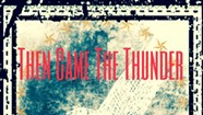 Ryan Fauber, <i>Then Came the Thunder</i>