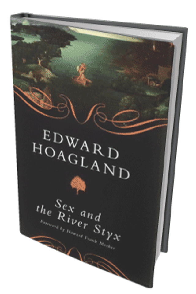 Sex and the River Styx by Edward Hoagland, Chelsea Green Publishing, 272 pages. $27.50/$17.95.