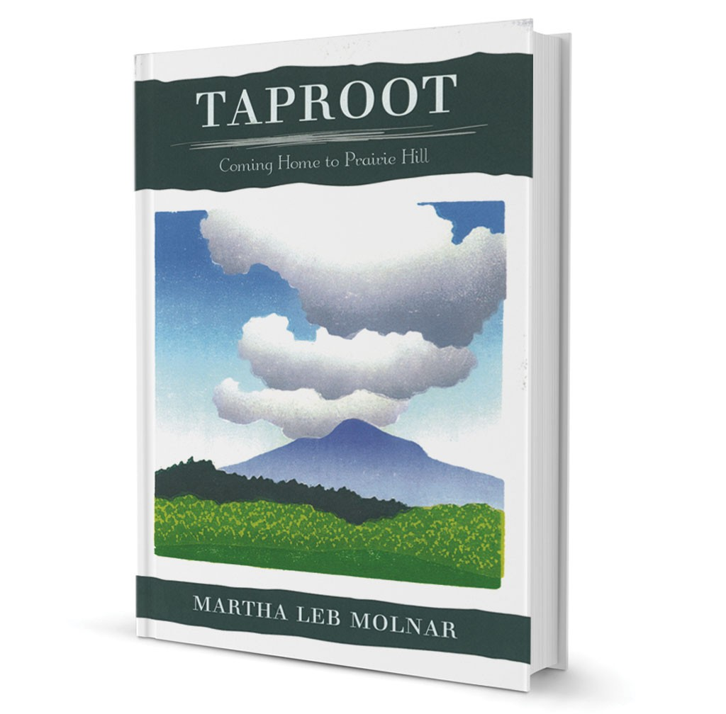 Taproot: Coming Home to Prairie Hill by Martha Leb Molnar, Verdant Books, 262 pages. $20. Leb Molnar reads on Saturday, September 13, 6 p.m., at Northshire Bookstore in Manchester Center.