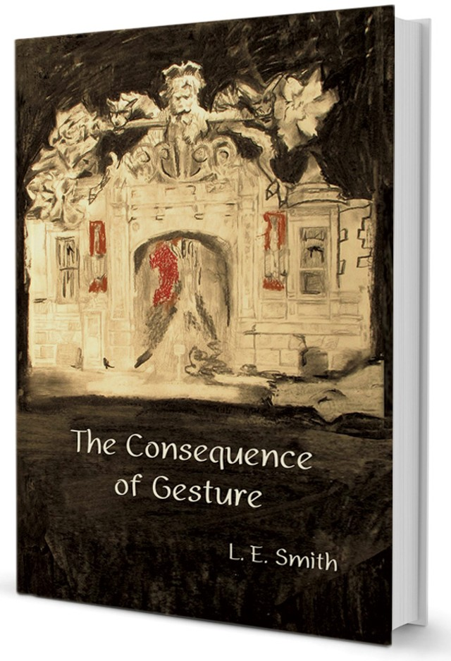 The Consequence of Gesture by L.E. Smith, Fomite Press, 288 pages. $15.