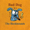 The Heckhounds, Bad Dog