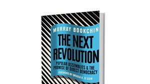 The Next Revolution: Popular Assemblies and the Promise of Direct Democracy by Murray Bookchin, edited by Debbie Bookchin and Blair Taylor, Verso, 220 pages. $26.95. versobooks.com