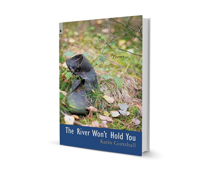 The River Won't Hold You by Karin Gottshall, Ohio State University Press, 74 pages. $16.95.