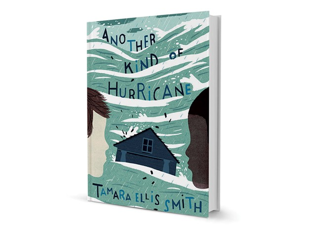 Another Kind of Hurricane by Tamara Ellis Smith, Schwartz & Wade, 336 pages. $16.99.