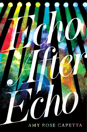 Echo After Echo by Amy Rose Capetta, Candlewick Press, 432 pages. $17.99.