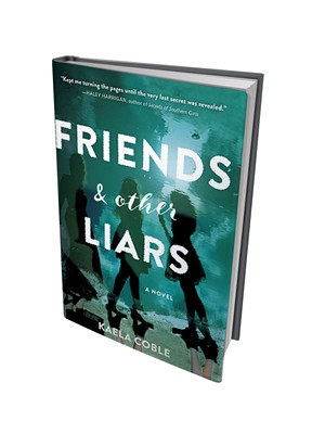 Friends and Other Liars by Kaela Coble, Sourcebooks Landmark, 368 pages.