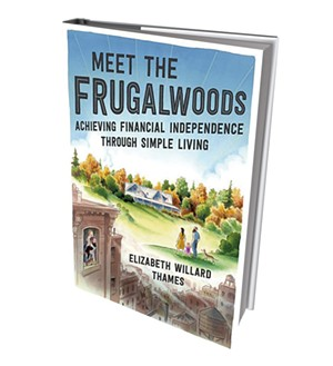 Meet the Frugalwoods: Achieving Financial Independence Through Simple Living by Elizabeth Willard Thames, Harper Business, 256 pages, $22.99 hardcover.