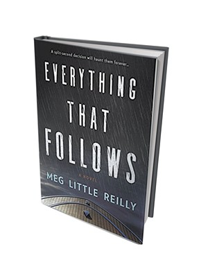 Everything That Follows by Meg Little Reilly, Mira Books, 320 pages. $15.99.