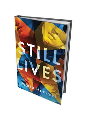 Still Lives by Maria Hummel, Counterpoint Press, 288 pages. $26.