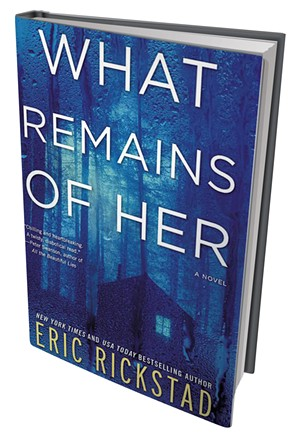 What Remains of Her by Eric Rickstad, William Morrow Paperbacks, 416 pages. $14.99.