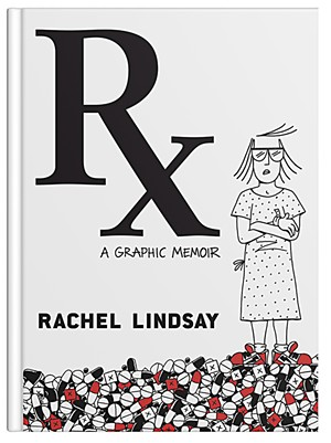 Rx: A Graphic Memoir by Rachel Lindsay, Grand Central Publishing, 256 pages, $28.