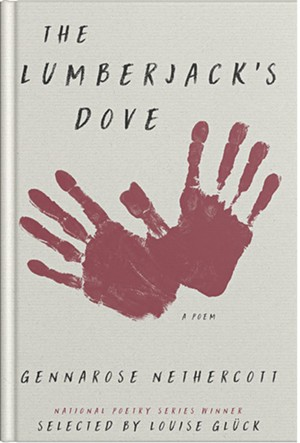 The Lumberjack's Dove by GennaRose Nethercott, Ecco-HarperCollins, 96 pages. $14.99
