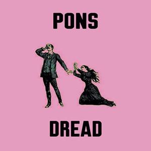 Pons, Dread