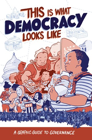 This Is What Democracy Looks Like: A Graphic Guide to Governance - COURTESY PHOTO