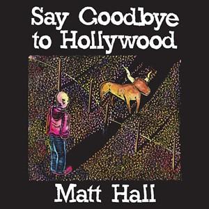Matt Hall, Say Goodbye to Hollywood
