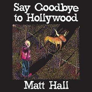 Matt Hall, Say Goodbye to Hollywood