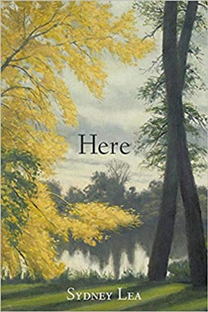 Here by Sydney Lea, Four Way Books, 148 pages. $15.95.