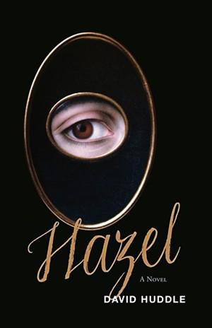 Hazel by David Huddle, Tupelo Press, 199 pages. $17.95.