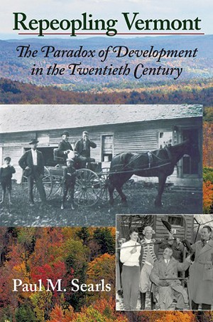 Repeopling Vermont: The Paradox of Development in the Twentieth Century by Paul M. Searls, Vermont Historical Society, 288 pages. $22.95.