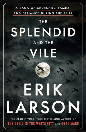 'The Splendid and the Vile: A Saga of Churchill, Family, and Defiance During the Blitz' by Erik Larson