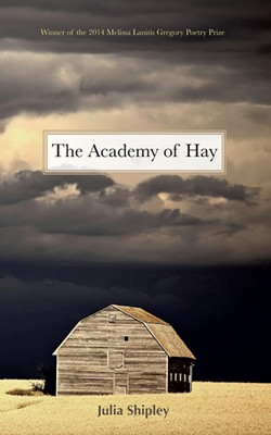 The Academy of Hay by Julia Shipley, Bona Fide Books, 75 pages. $15.