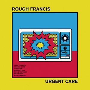 Rough Francis, Urgent Care